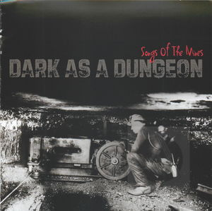 Dark As A Dungeon: Songs of the Mines