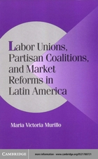 Cambridge Studies in Comparative Politics, Labor Unions, Partisan Coalitions, and Market Reforms in Latin America
