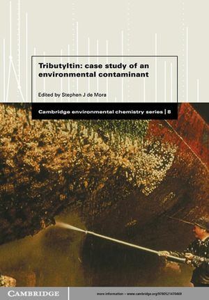 Cambridge Environmental Chemistry Series, 8, Tributyltin: Case Study of an Environmental Contaminant