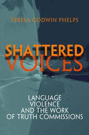 Pennsylvania Studies in Human Rights, Shattered Voices: Language, Violence, and the Work of Truth Commissions