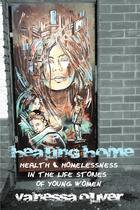 Healing Home: Health and Homelessness in the Life Stories of Young Women