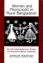 Women and Microcredit in Rural Bangladesh: Anthropological Study of the Rhetoric and Realities of Grameen Bank Lending