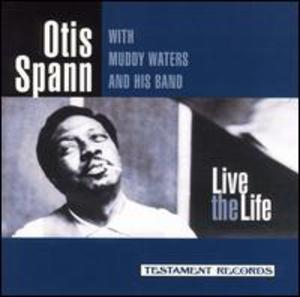 Otis Spann with Muddy Waters and his Band: Live the Life