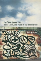 The 'Hood Comes First: Race, Space and Place in Rap and Hip-Hop