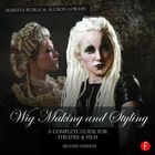 Wig Making and Styling: A Complete Guide for Theatre & Film (2nd Edition)