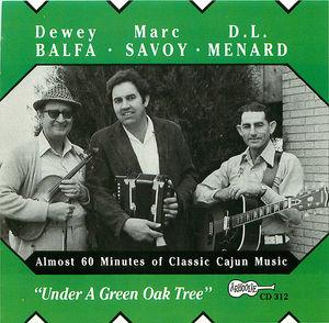 Dewey Balfa, Marc Savoy, & D.L. Menard: En Bas du Chêne Vert
