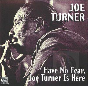 Joe Turner: Have No Fear, Joe Turner Is Here
