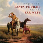 Songs Of The Sante Fe Trail And The Far West