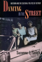 Dancing in the Street: Motown and the Cultural Politics of Detroit