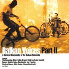 Balkan Voices Part II
