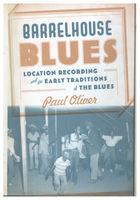 Barrelhouse Blues: Location Recording and Early Traditions of the Blues