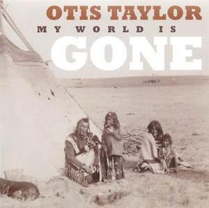Otis Taylor - My World Is Gone