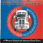 Rig Rock Deluxe: A Musical Salute to the Modern Truck Driver
