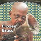 Frozen Brass: Africa & Latin America - Anthology of Brass Band Music #2