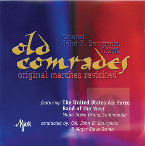 The United States Air Force Band of the West: Old Comrades, Original Marches Revisited