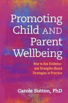 Promoting Child and Parent Wellbeing: How to Use Evidence and Strengths-based Strategies in Practice