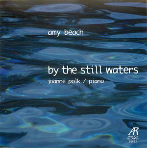 Amy Beach Vol. 1: Solo Piano Music: By the Still Waters