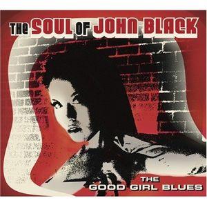 The Soul of John Black: The Good Girl Blues
