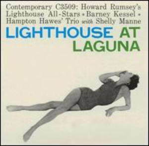 Howard Rumsey's Lighthouse All-Stars; Barney Kessel; Hampton Hawes Trio with Shelly Manne: Lighthouse at Laguna
