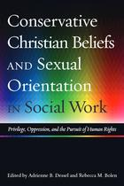 Conservative Christian Beliefs and Sexual Orientation in Social Work: Privilege, Oppression, and the Pursuit of Human Rights