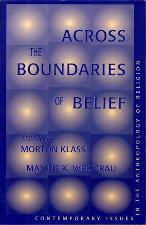 Across the Boundaries of Belief: Contemporary Issues in the Anthropology of Religion
