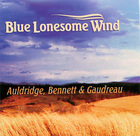 Auldridge, Bennett & Gaudreau: Blue Lonesome Wind