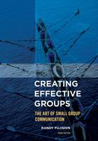 Creating Effective Groups: The Art of Small Group Communication (Third Edition)