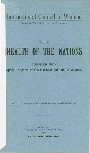 The Health of the Nations Compiled from Special Reports of the National Councils of Women