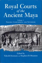 Royal Courts of the Ancient Maya, Vol. 1: Theory, Comparison, and Synthesis