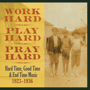 Work Hard, Play Hard, Pray Hard: Hard Time, Good Time & End Time Music 1923 - 1936