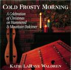 Katie LaRaye Waldren: Cold Frosty Morning, A Celebration Of Christmas on Hammered & Mountian Dulcimer