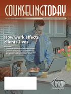 Counseling Today, Vol. 54, No. 10, April 2012, How work affects clients' lives