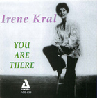 Irene Kral: You Are There