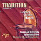 Texas A&M University Symphonic Band: Tradition, Legacy of the March, Vol. 5
