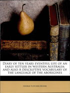 Diary Of Ten Years Eventful Life Of An Early Settler In Western Australia : And Also, A Descriptive Vocabulary Of The Language Of The Aborigines
