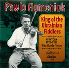 Pawlo Humeniuk: King Of The Ukrainian Fiddlers 1925-1927