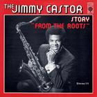 The Jimmy Castor Story 'From The Roots'