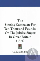 The Singing Campaign for Ten Thousand Pounds: Or, the Jubilee Singers in Great Britain
