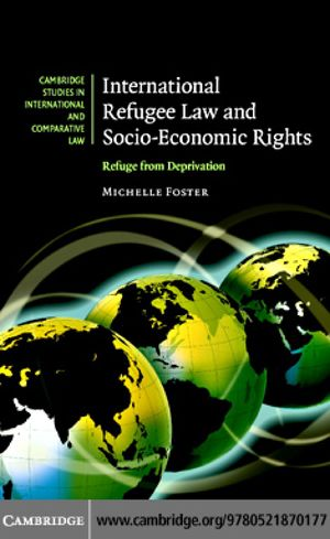 Cambridge Studies in International and Comparative Law, International Refugee Law and Socio-Economic Rights: Refuge from Deprivation