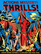 Action! Mystery! Thrills! Comic Book Covers of the Golden Age, 1933-45
