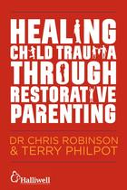 Healing Child Trauma Through Restorative Parenting