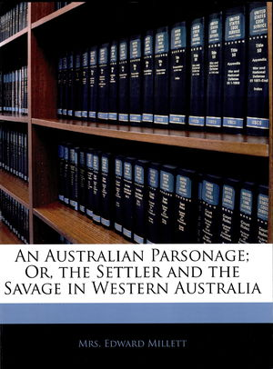 An Australian Parsonage: Or, The Settler And The Savage In Western Australia