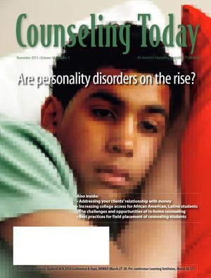 Counseling Today, Vol. 56, No. 5, November 2013, Are personality disorders on the rise?