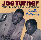 Joe Turner - With Pete Johnson's Orchestra: Tell Me Pretty Baby