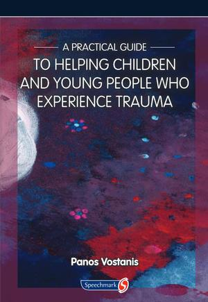A Practical Guide to Helping Children and Young People Who Experience Trauma