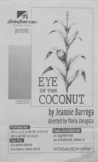 Poster for Eye of the Coconut by Jeannie Barroga, produced by AsianAmerican Repertory Theatre at Manlio Silva Auditorium, A. A. Stagg High School, Stockton, CA from June 23rd to July 1st, 1995.