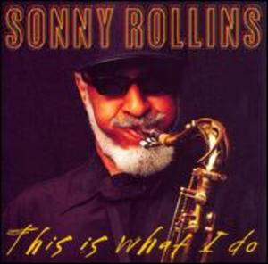 Sonny Rollins: This Is What I Do