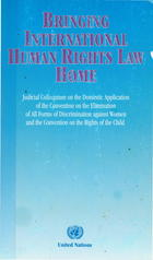 Bringing International Human Rights Law Home: Judicial Colloquium on the Domestic Application of the Convention on the Elimination of All Forms of Discrimination Against Women and the Convention on the Rights of the Child