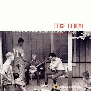 Close to Home: Old Time Music from Mike Seeger's Collection, 1952-1967
