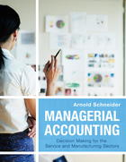 Managerial Accounting: Decision Making for the Service and Manufacturing Sectors
